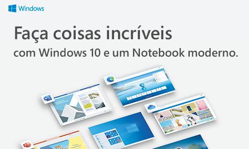 Faça Coisas Incríveis com Windows 10 e um notebook moderno.